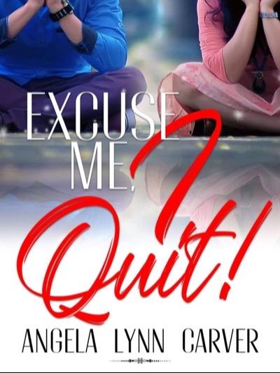 Excuse Me, I Quit!
