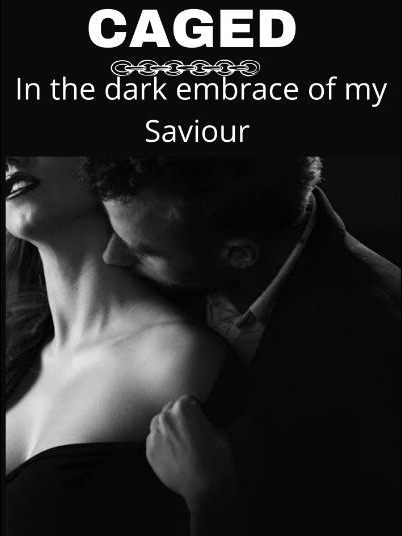 CAGED: In the dark embrace of my Saviour