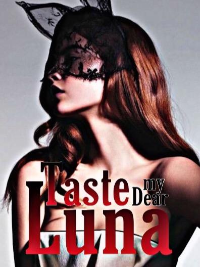 Taste my Dear Luna