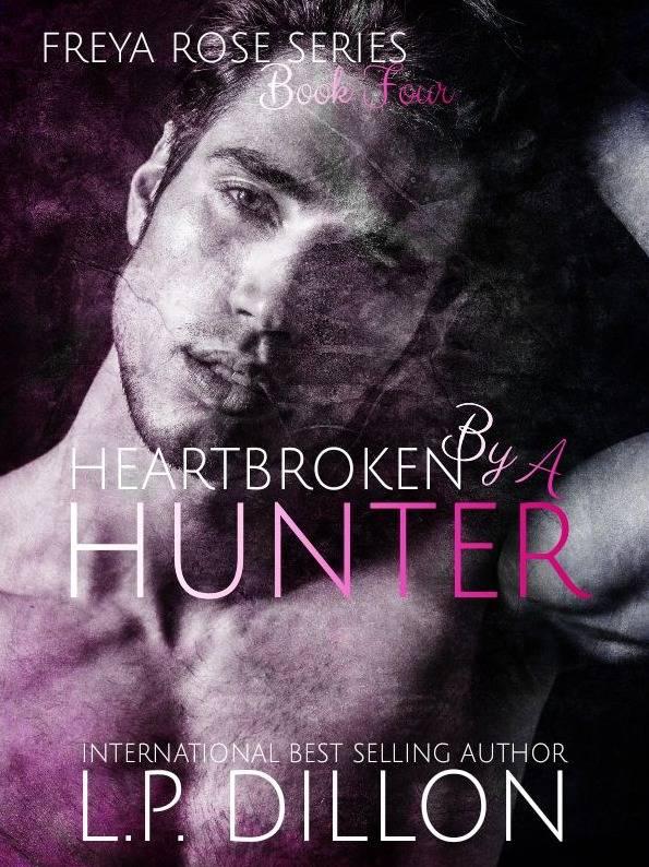 Freya Rose Book Four ~ Heartbroken By A Hunter