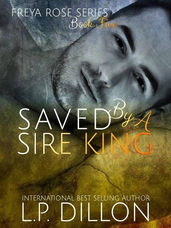 Freya Rose Book Five ~ Saved By A Sire King