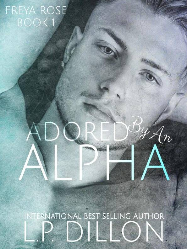 Freya Rose Book One ~ Adored By An Alpha