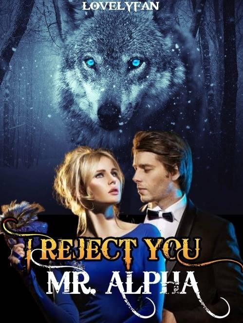 I reject you, Mr. Alpha