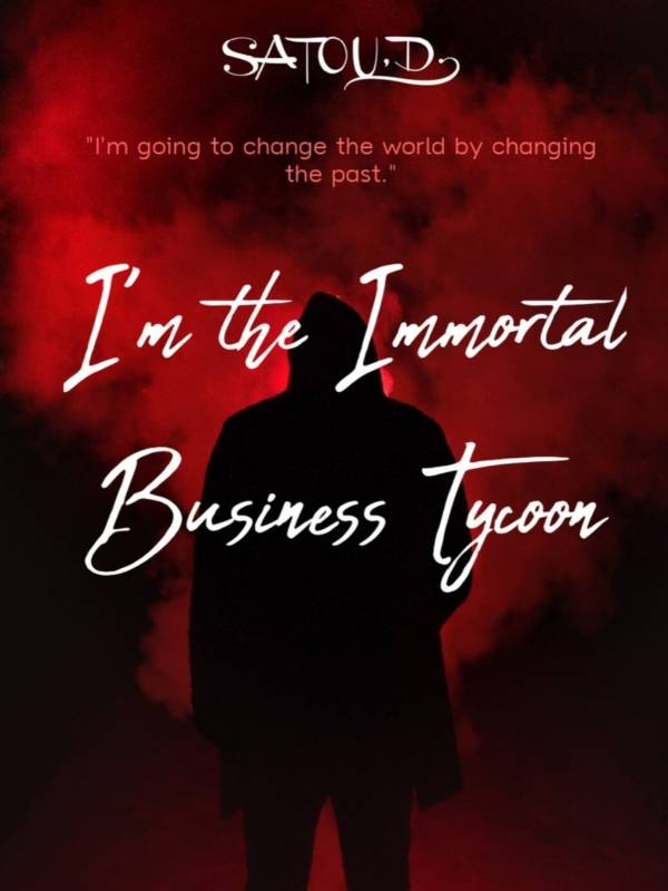 I'm the Immortal Business Tycoon