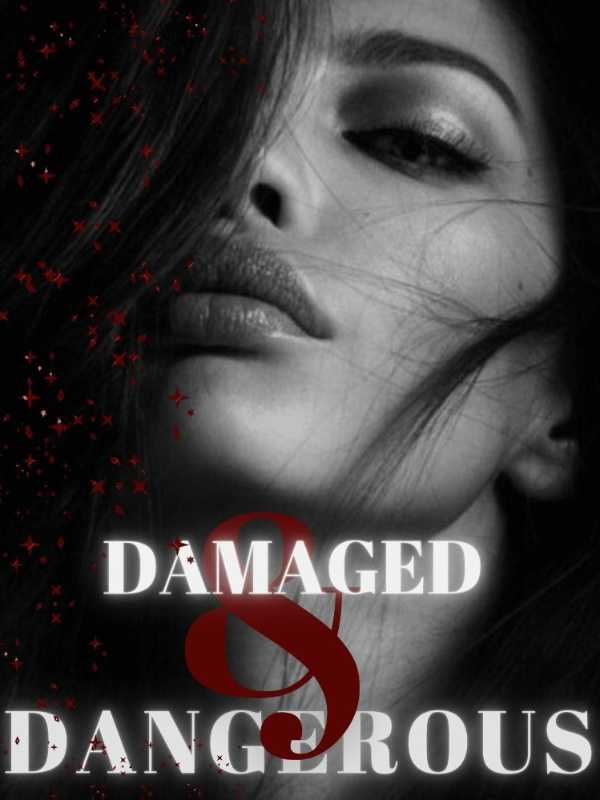 Damaged and Dangerous