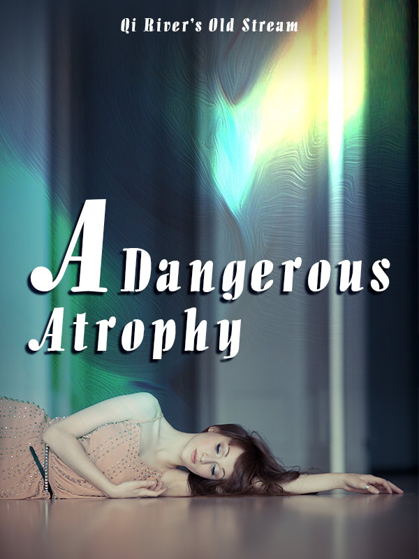 A Dangerous Atrophy