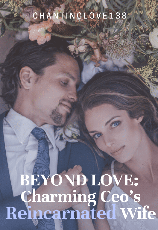 BEYOND LOVE: Charming Ceo's reincarnated wife