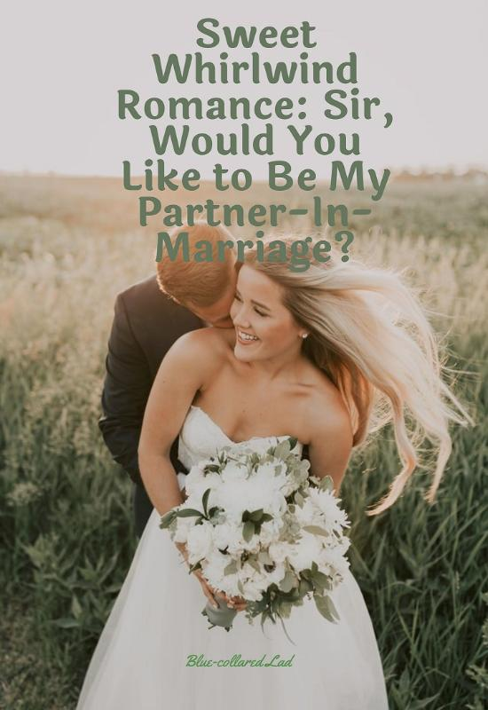 Sweet Whirlwind Romance: Sir, Would You Like to Be My Partner-In-Marriage?