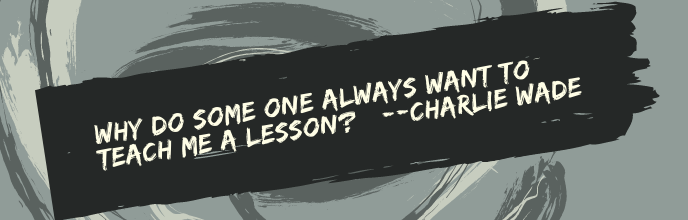 Why do Some One always Want to Teach me a Lesson?----- Charlie Wade